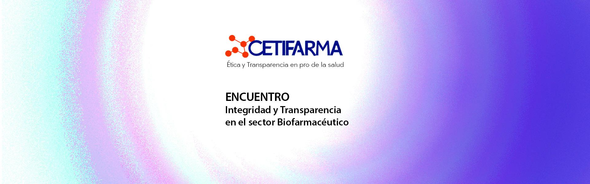Encuentro Integridad y Transparencia en el sector biofarmacéutico CETIFARMA 2019